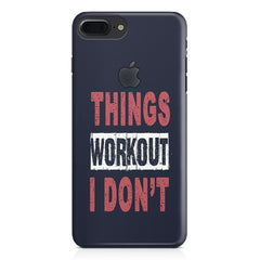 Things Workout I Don'T design,  Apple Iphone 7 plus with Apple cut  printed back cover