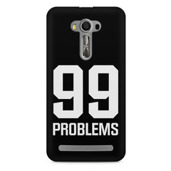 99 problems quote design    Asus Zenfone 2 Laser ZE500ML hard plastic printed back cover