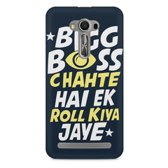 Big boss chahte hai ek roll kiya jaye quote design    Asus Zenfone 2 Laser ZE500ML hard plastic printed back cover