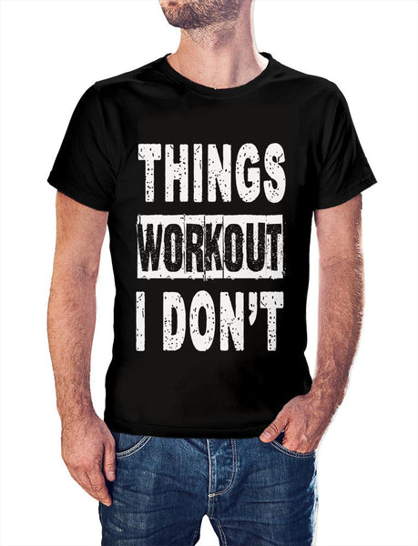 Things Workout I Don't design,   round neck printed tshirt