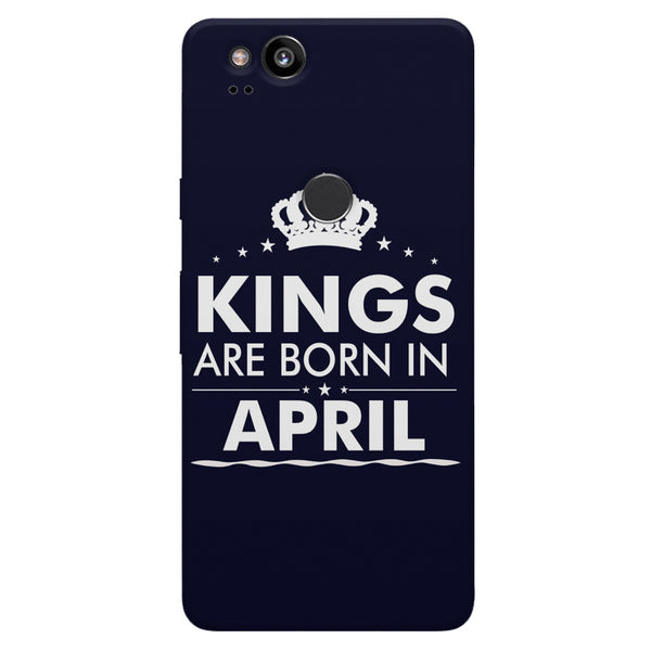 Kings are born in April design    Google Pixel 2 hard plastic printed back cover