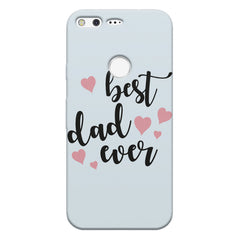 Best Dad Ever Design Google Pixel hard plastic printed back cover