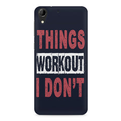Things Workout I Don'T design,  HTC Desire 728 ( dual sim )  printed back cover