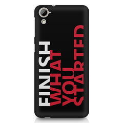 Finish What You Started - Quotes With Determination design,  HTC Desire 820 printed back cover