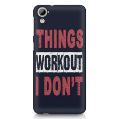 Things Workout I Don'T design,  HTC Desire 820 printed back cover