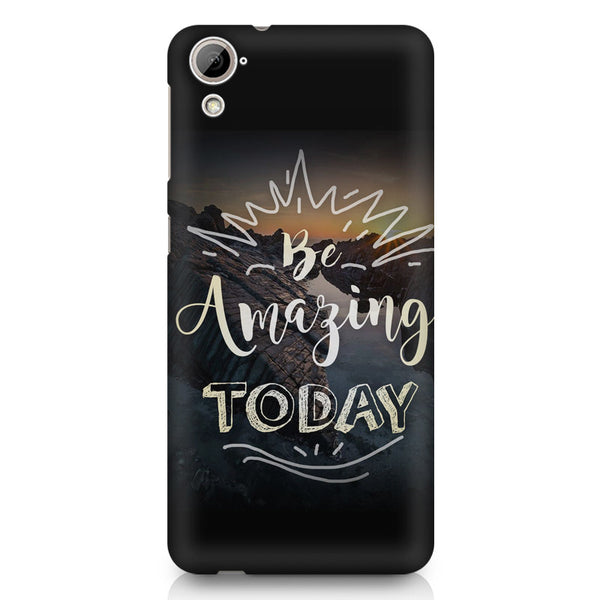 Be Amazing Today Quote HTC 826 (Dual Sim) printed back cover