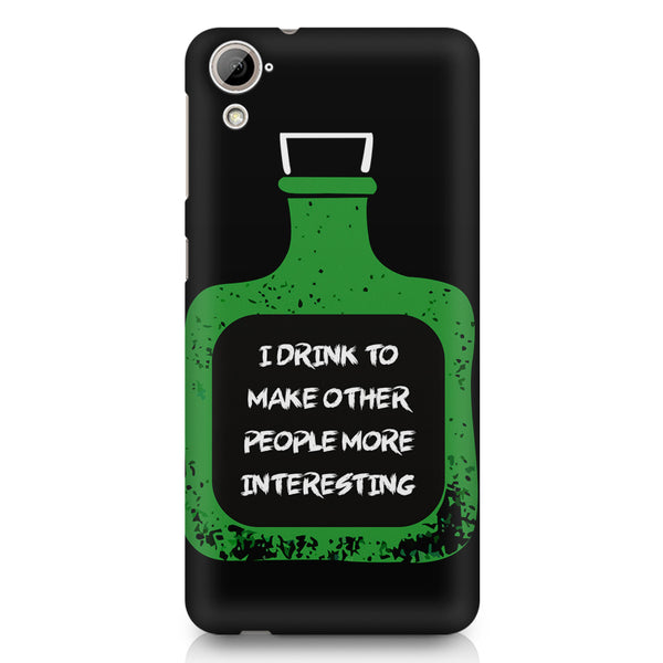 I drink to make other people more interesting  design,  HTC 826 (Dual Sim) printed back cover