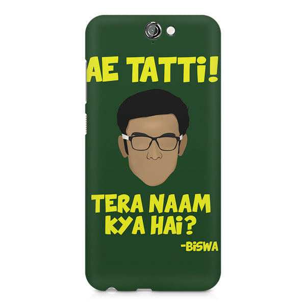 Ae Tatti! Tera naam kya hai?- Biswa  design,  HTC One A9  printed back cover