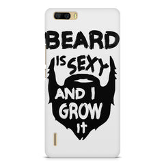Beard is sexy & I grow it quote design    Huwaei Honor 6 plus hard plastic printed back cover