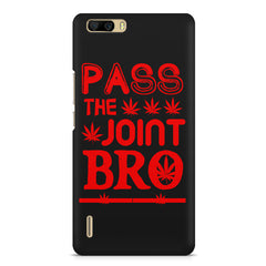 Pass the joint bro quote design    Huwaei Honor 6 plus hard plastic printed back cover