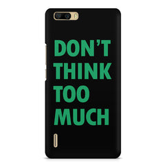 Don't think too much quote design    Huwaei Honor 6 plus hard plastic printed back cover