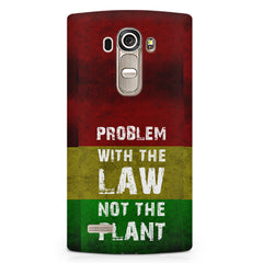 Problem with the law not the plant- Weed  design,  LG G4 printed back cover