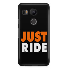 Just ride quote design LG Nexus 5X printed back cover
