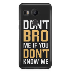 Don't bro me if you don't know me quote design LG Nexus 5X printed back cover