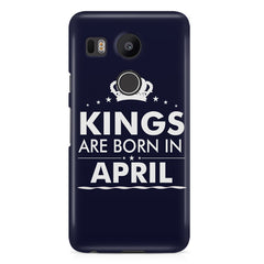 Kings are born in April design LG Nexus 5X all side printed hard back cover by Motivate box LG Nexus 5X hard plastic printed back cover.
