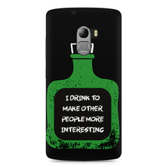 I drink to make other people more interesting  design,  Lenovo K4 Note printed back cover