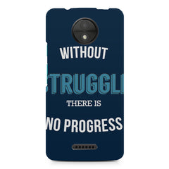 Without struggle there is no progress  design, Moto C Plus printed back cover