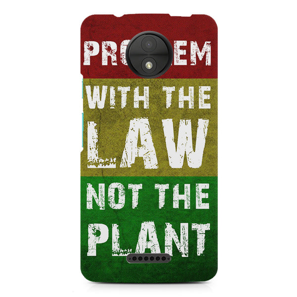 Problem with the law not the plant- Weed  design,  Moto C  printed back cover
