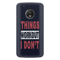 Things Workout I Don'T design,  Moto G5s Plus  printed back cover