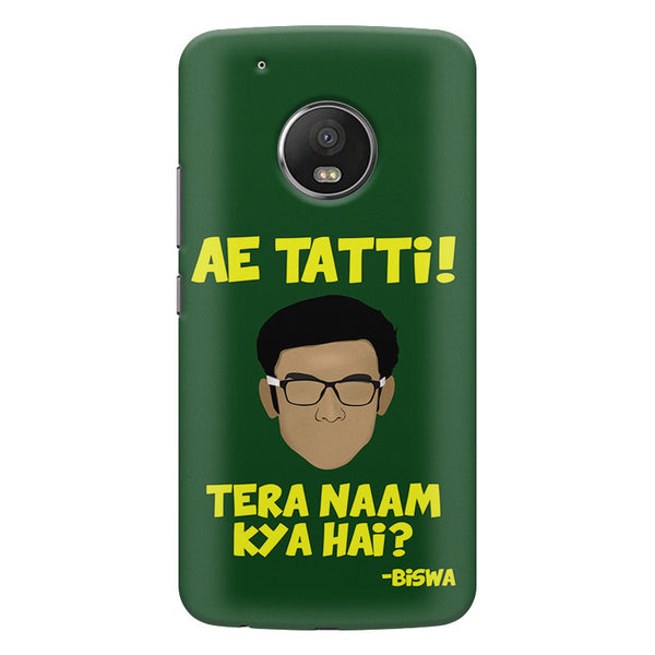 Ae Tatti! Tera naam kya hai?- Biswa  design,  Moto G5 Plus  printed back cover