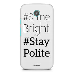 #shine bright #stay polite   design, Moto X printed back cover