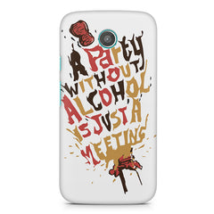 A party without alcohol is just a meeting  design, Moto X printed back cover