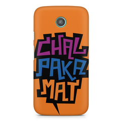 Chal Paka Mat Funny Hindi Desi Quotes design,  Moto E printed back cover