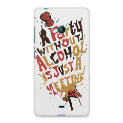 A party without alcohol is just a meeting  design, Nokia Lumia 540 printed back cover