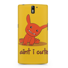 Ain'T I Cute?   Oneplus One printed back cover