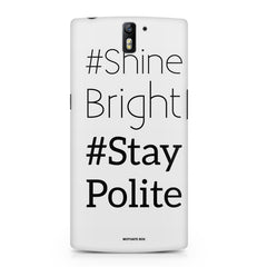 #shine bright #stay polite   design, OnePlus One printed back cover