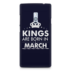 Kings are born in March design    OnePlus Two hard plastic printed back cover