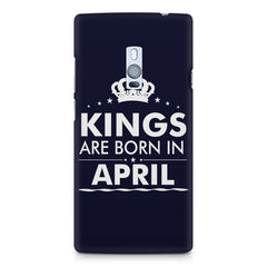 Kings are born in April design    OnePlus Two hard plastic printed back cover