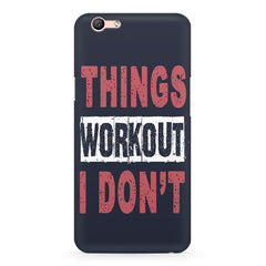 Things Workout I Don'T design,  Oppo A57  printed back cover