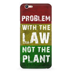 Problem with the law not the plant- Weed  design,  Oppo F3 Plus  printed back cover
