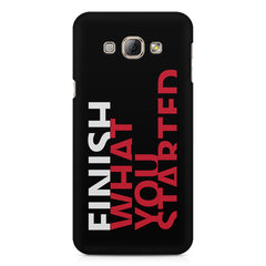 Finish What You Started - Quotes With Determination design,  Samsung Galaxy E5  printed back cover