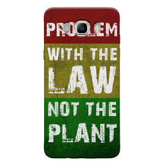 Problem with the law not the plant- Weed  design,   Samsung Galaxy On8 hard plastic printed back cover.