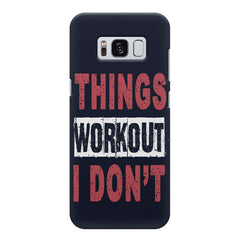 Things Workout I Don'T design,  Samsung S8  printed back cover