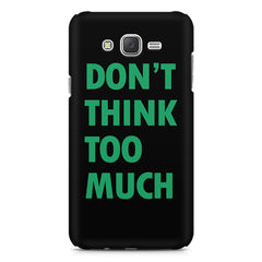 Don't think too much quote design    Samsung Galaxy J7 Nxt hard plastic printed back cover