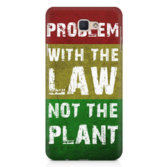 Problem with the law not the plant- Weed  design,   Samsung Galaxy A7 2017 hard plastic printed back cover.