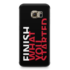Finish What You Started - Quotes With Determination design,  Samsung S6  printed back cover
