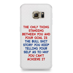 Motivational Quote For Success - Only Thing Between You And Your Goal design,  Samsung S6  printed back cover
