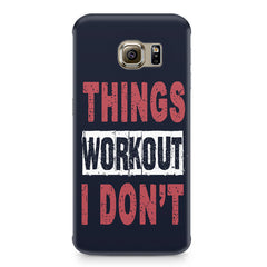 Things Workout I Don'T design,  Samsung S6 Edge G9250  printed back cover