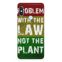 Problem with the law not the plant- Weed  design,   Xiaomi MI A2 hard plastic printed back cover.