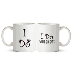 I do and I do what she says. Couple designs for your partner. Couple gifts Printed Coffee Mugs