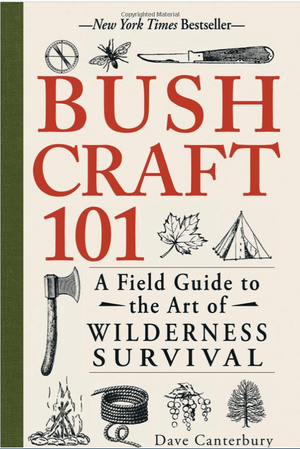 Bushcraft 101: A Field Guide to the Art of Wilderness Survival | Dave Canterbury