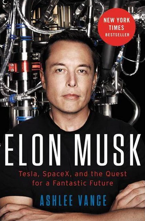 Elon Musk: Tesla, SpaceX, and the Quest for a Fantastic Future | Ashlee Vance