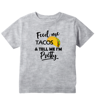 Feed Me Tacos And Tell Me I'm Pretty Toddler T-Shirt