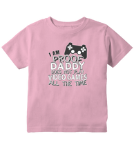 I'm Proof Daddy Doesn't Play Video Games All The Time Toddler T-Shirt