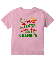 Who Needs Santa When You Have Grandpa Toddler T-Shirt