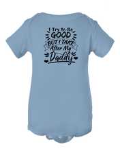 I Try To Be Good But I Take After My Daddy Funny Baby Onesie Bodysuit
